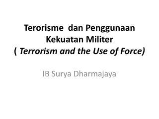 Terorisme  dan Penggunaan Kekuatan Militer  (  Terrorism and the Use of Force)
