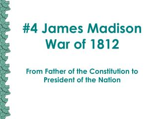 #4 James Madison War of 1812