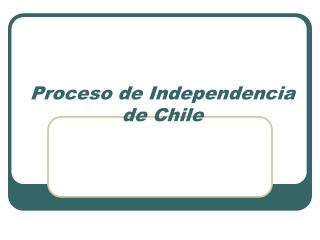 Proceso de Independencia de Chile