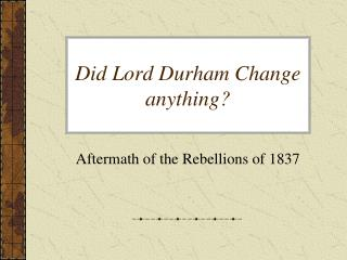 Did Lord Durham Change anything?