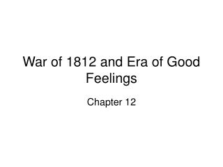 War of 1812 and Era of Good Feelings
