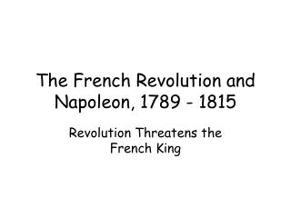 The French Revolution and Napoleon, 1789 - 1815