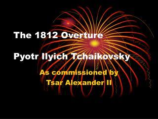 The 1812 Overture Pyotr Ilyich Tchaikovsky