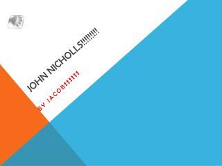 John Nicholls!!!!!!!!!