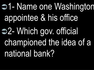 1- Name one Washington appointee & his office