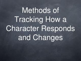 Methods of  Tracking How a Character Responds and Changes
