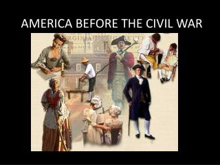 AMERICA BEFORE THE CIVIL WAR