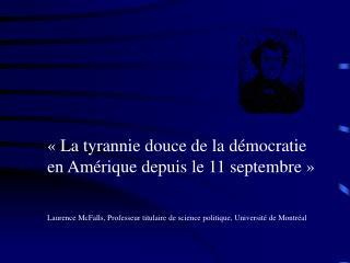 «La tyrannie douce de la démocratie en Amérique depuis le 11 septembre»