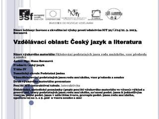 Název šablony: Inovace a zkvalitnění výuky prostřednictvím ICT 32/ČJ14/21. 3. 2013, Beranová