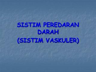 SISTIM PEREDARAN DARAH (SISTIM VASKULER)