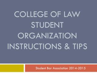 College of Law  Student Organization Instructions & Tips