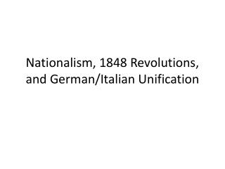 Nationalism, 1848 Revolutions, and German/Italian Unification