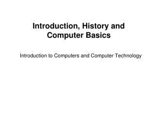 Introduction, History and Computer Basics