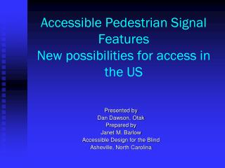 Accessible Pedestrian Signal Features New possibilities for access in the US