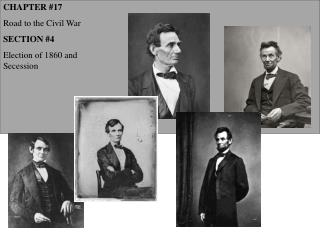CHAPTER  #17 Road to the Civil War SECTION  #4 Election of 1860 and Secession