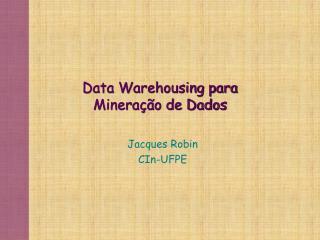 Data Warehousing para  Minera  o de Dados