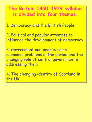 The Britain 1850-1979 syllabus is divided into four themes.  1. Democracy and the British People