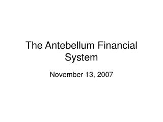 The Antebellum Financial System