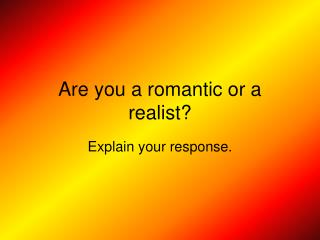 Are you a romantic or a realist?