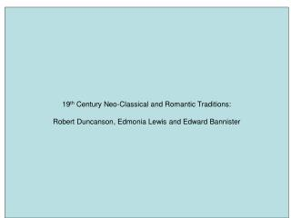 19 th  Century Neo-Classical and Romantic Traditions: