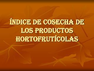 NDICE DE COSECHA DE LOS PRODUCTOS HORTOFRUT COLAS