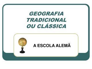 GEOGRAFIA TRADICIONAL  OU CL�SSICA