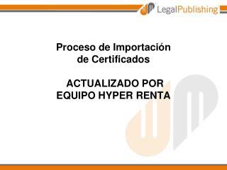 Proceso de Importaci�n  de Certificados  ACTUALIZADO POR  EQUIPO HYPER RENTA