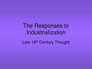 The Responses to Industrialization