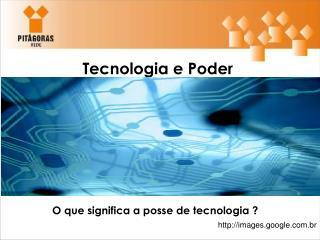 Tecnologia e Poder