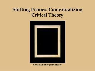 Shifting Frames: Contextualizing Critical Theory