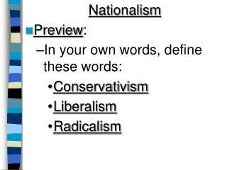 Nationalism Preview :  In your own words, define these words: Conservativism Liberalism