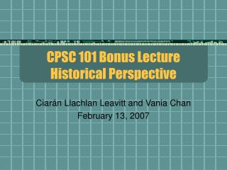 CPSC 101 Bonus Lecture Historical Perspective