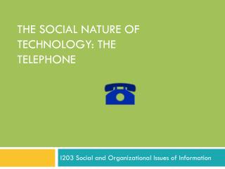 The social Nature of Technology: The Telephone