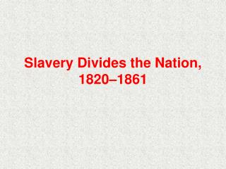 Slavery Divides the Nation, 1820–1861