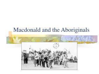 Macdonald and the Aboriginals