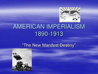 AMERICAN IMPERIALISM 1890-1913