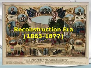 Reconstruction Era (1863-1877)