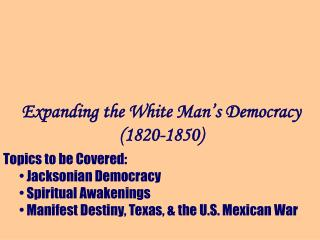 Expanding the White Man�s Democracy (1820-1850)
