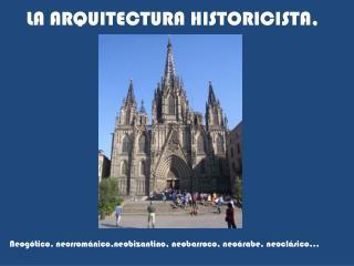LA ARQUITECTURA HISTORICISTA,