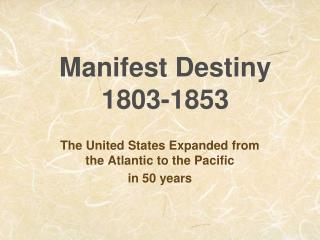 Manifest Destiny 1803-1853