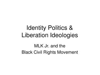 Identity Politics &  Liberation Ideologies