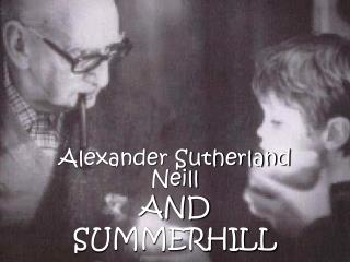 Alexander Sutherland Neill AND SUMMERHILL