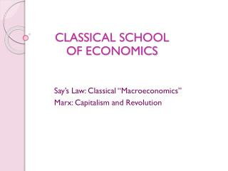 "Say's  Law: Classical ""Macroeconomics"" Marx: Capitalism and Revolution"