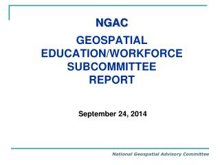 NGAC Geospatial Education/Workforce  Subcommittee Report