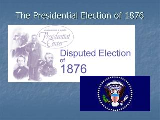 The Presidential Election of 1876