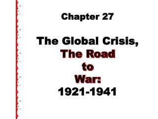 Chapter 27 The Global Crisis,  The Road to War: 1921-1941