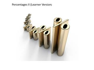 Percentages II (Learner Version )