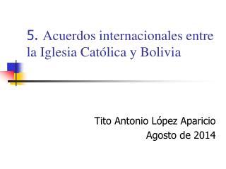 5.  Acuerdos internacionales entre la Iglesia Católica y Bolivia