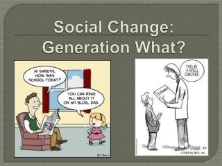 Social Change:   Generation What
