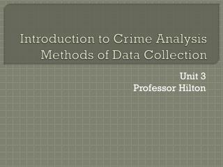 Introduction to Crime Analysis Methods of Data Collection